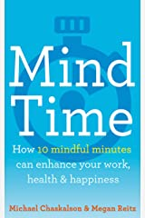 Mind Time: How ten mindful minutes can enhance your work, health and happiness Kindle Edition