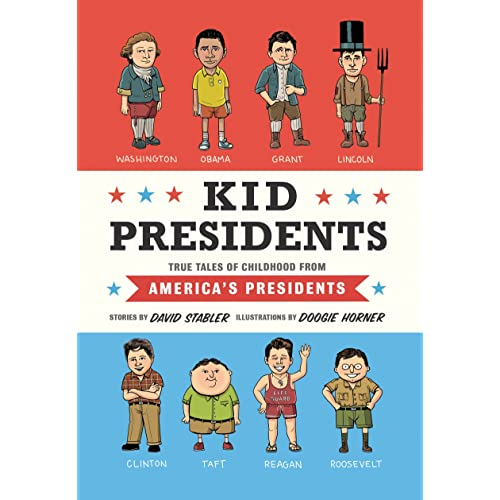 Reminder Dont Let Kids Or Presidents >> Kid Presidents True Tales Of Childhood From America S Presidents