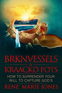 BRKNVESSELS & KRAACKD POTS: HOW TO SURRENDER YOUR WILL TO CAPTURE GOD'S