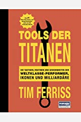 Tools der Titanen: Die Taktiken, Routinen und Gewohnheiten der Weltklasse-Performer, Ikonen und Milliardäre (German Edition) Kindle Edition