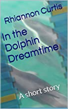 In the Dolphin Dreamtime: A short story (Dolphin Shifters Book 6)