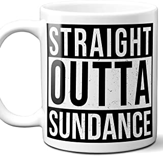 Straight Outta Sundance Souvenir Gift Mug. I Love City Town USA Lover Coffee Unique Tea Cup Men Women Birthday Mothers Day Fathers Day Christmas. 11 oz.