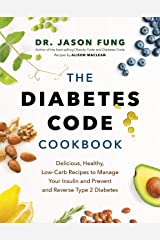 The Diabetes Code Cookbook: Delicious, Healthy, Low-Carb Recipes to Manage Your Insulin and Prevent and Reverse Type 2 Diabetes Kindle Edition