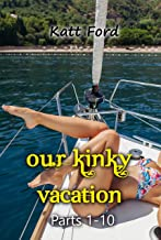 Our Kinky Vacation: Parts 1-10 (English Edition)