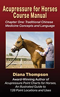 Acupressure for Horses Course Manual: Chapter One: Traditional Chinese Medicine Concepts and Language