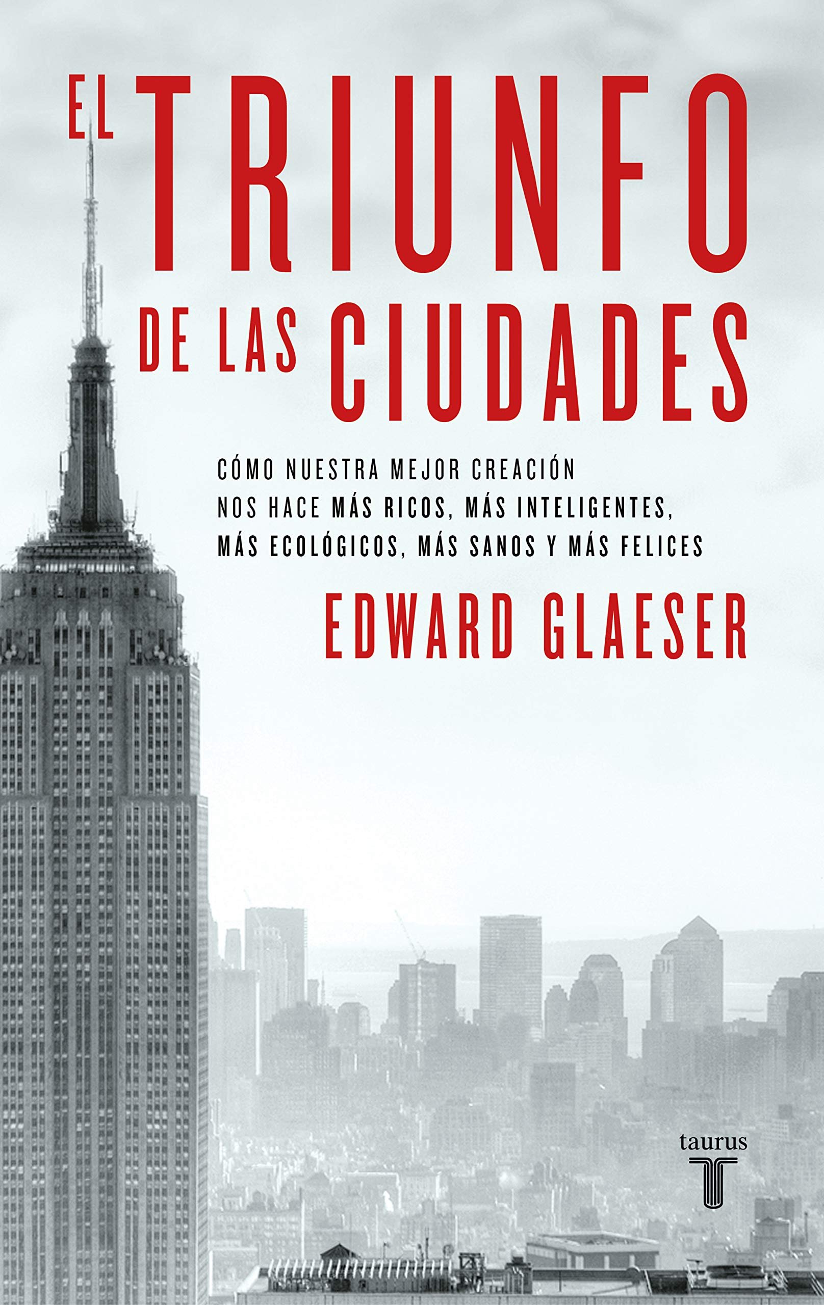 El triunfo de las ciudades: Cómo nuestra gran creación nos hace más ricos, más listos, más sostenibles, más (Spanish Edition)