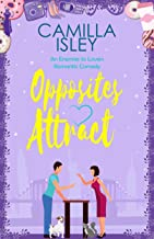 Opposites Attract: An Enemies to Lovers, Neighbors to Lovers Romantic Comedy (First Comes Love Book 1) (English Edition)