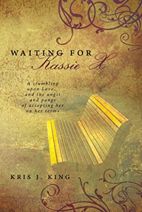 Waiting for Kassie X: A Stumbling upon Love and the Angst and Pangs of Accepting Her on Her Terms