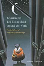 Revisioning Red Riding Hood around the World: An Anthology of International Retellings (Series in Fairy-Tale Studies)