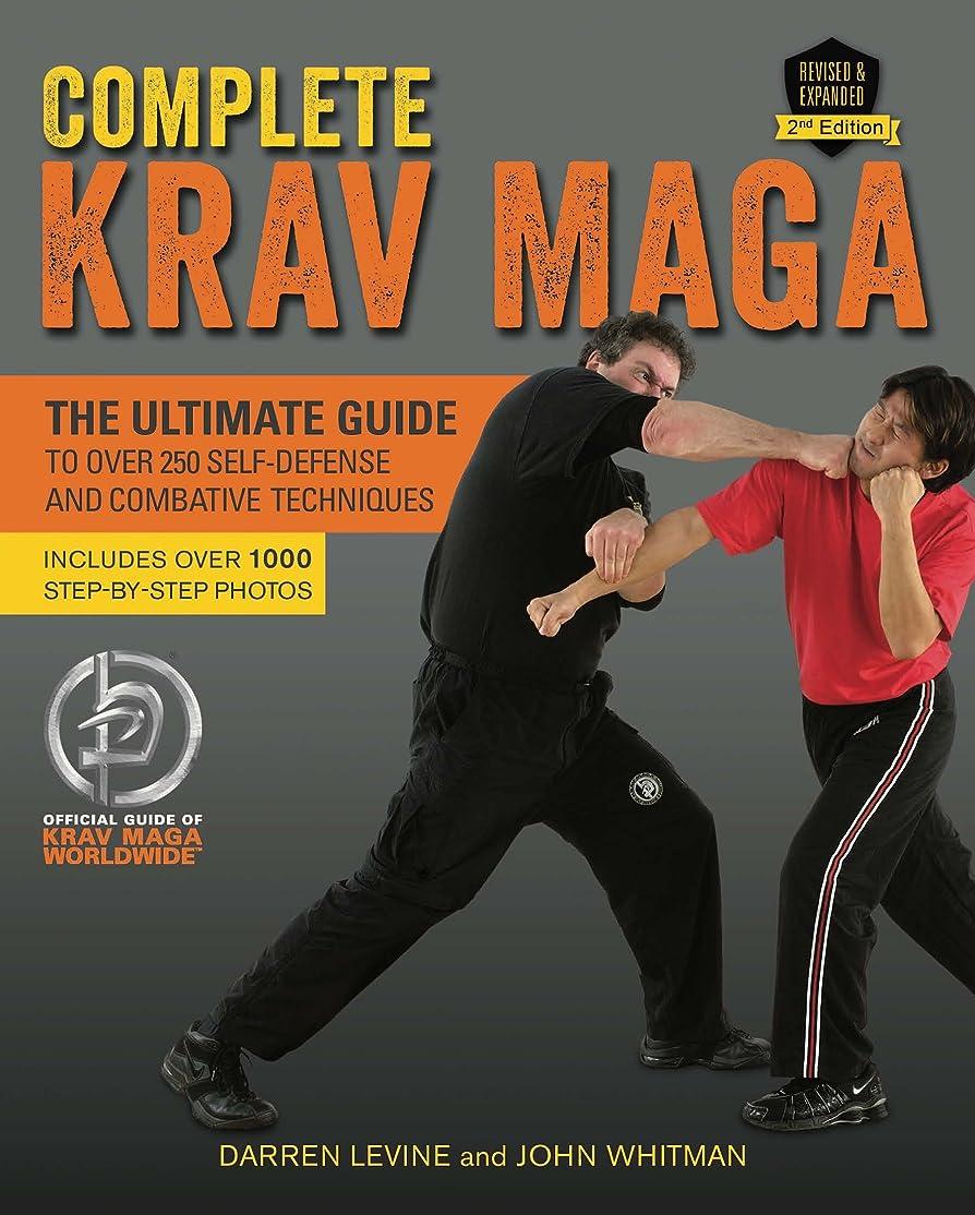 最愛の義務主導権Complete Krav Maga: The Ultimate Guide to Over 250 Self-Defense and Combative Techniques (English Edition)