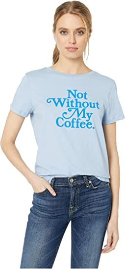 Not Without My Coffee Classic Tee
