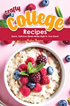 Crafty College Recipes: Quick, Delicious Meals Made Right in Your Dorm!