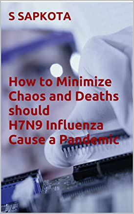 How to Minimize Chaos and  Deaths should H7N9 Influenza  Cause a Pandemic