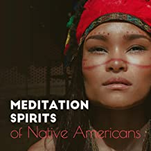 Meditation Spirits of Native Americans: 2019 Indian New Age Music Mix fo Spiritual Meditation Journey, Deepest Yoga Contemplations, Connection with Ancestral Spirits, Soft Sounds of Flute & Other Native Instruments