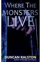Where the Monsters Live: A Dark Revenge Thriller Kindle Edition