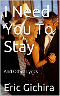 I Need You To Stay: And Other Lyrics (Country All The Way Book 5)