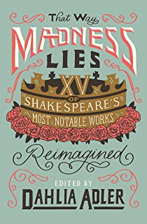 That Way Madness Lies: Fifteen of Shakespeare's Most Notable Works Reimagined (English Edition)