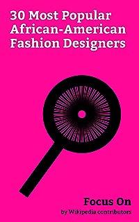 Focus On: 30 Most Popular African-American Fashion Designers: Beyoncé, Kanye West, Jay-Z, Janet Jackson, 50 Cent, Sean Combs, Nas, Solange Knowles, Soulja Boy, Swizz Beatz, etc.