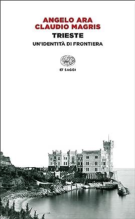 Trieste: Unidentità di frontiera (Einaudi tascabili. Saggi Vol. 1444)
