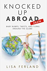 Knocked Up Abroad Again: Baby bumps, twists, and turns around the globe Kindle Edition