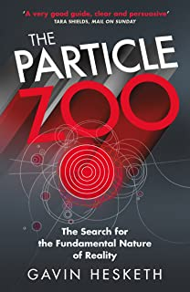 The Particle Zoo: The Search for the Fundamental Nature of Reality (English Edition)
