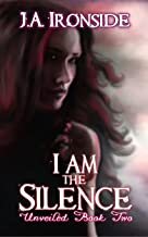 I am the Silence: (Unveiled Book 2)