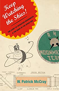 Keep Watching the Skies!: The Story of Operation Moonwatch and the Dawn of the Space Age