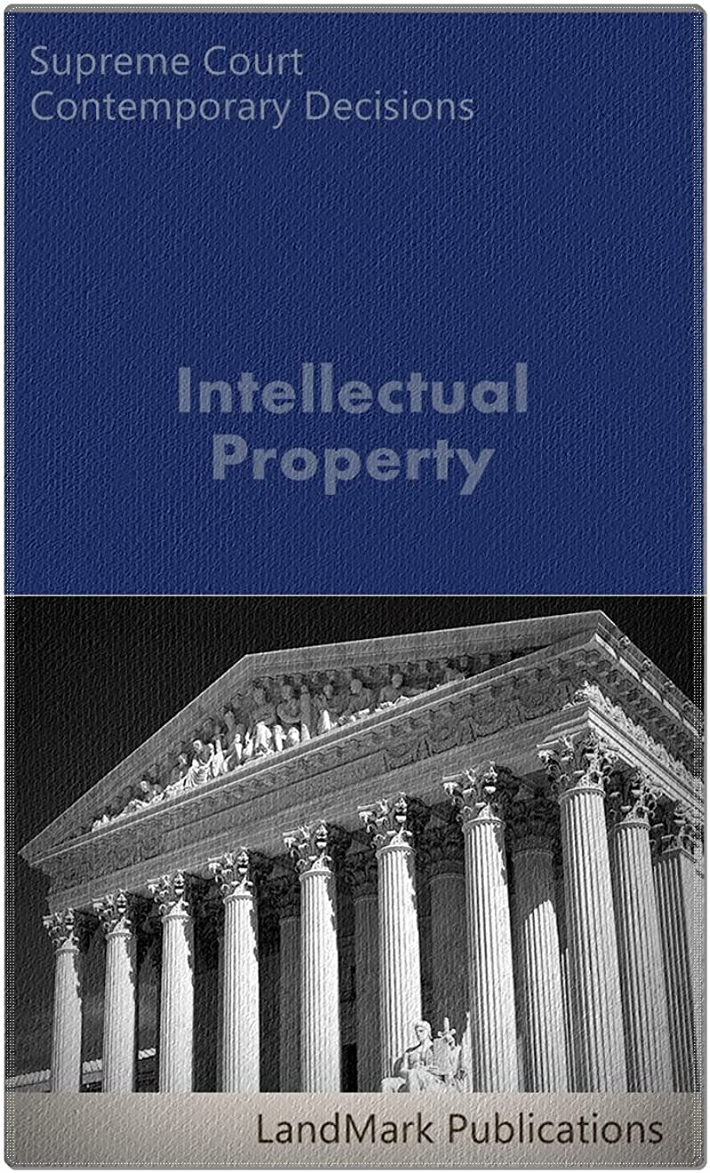 何故なの消すサイトラインIntellectual Property: Supreme Court Contemporary Decisions (Intellectual Property Law Series) (English Edition)