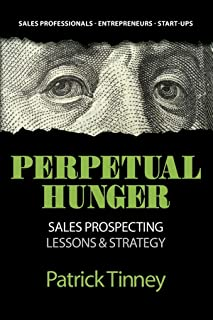 Perpetual Hunger: Sales Prospecting Lessons & Strategy