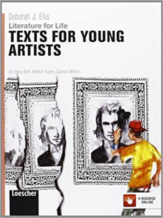 Literature for life. Texts for young artists. Per le Scuole superiori. Con espansione online
