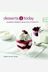 Desserts 4 Today: Flavorful Desserts with Just Four Ingredients Kindle Edition
