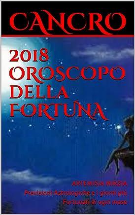 CANCRO 2018 OROSCOPO della FORTUNA: Previsioni Astrologiche e i giorni più Fortunati di ogni mese (La collana della Fortuna)