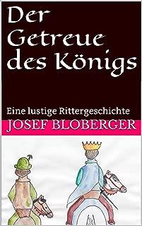 Der Getreue des Königs: Eine lustige Rittergeschichte (German Edition)