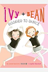 Ivy and Bean Doomed to Dance: Book 6 Kindle Edition