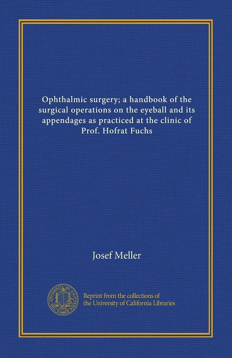 集めるこねる旋回Ophthalmic surgery; a handbook of the surgical operations on the eyeball and its appendages as practiced at the clinic of Prof. Hofrat Fuchs