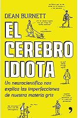 El cerebro idiota/ The Idiot Brain: What Your Headis Really Up to: Un Neurocientifico Nos Explica Las Imperfecciones De Nuestra Material Gris Paperback