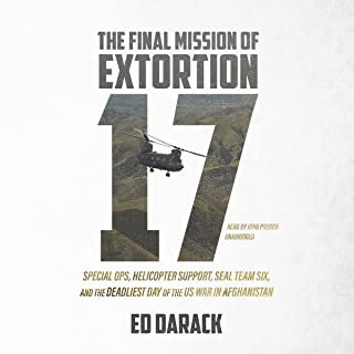 The Final Mission of Extortion 17: Special Ops, Helicopter Support, SEAL Team Six, and the Deadliest Day of the US War in Afghanistan