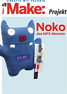 Make: Noko, das MP3-Monster: Interaktives Plüschtier mit Arduino, MP3-Player, Radio und Sensoren (German Edition)
