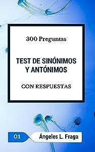 TEST DE SINÓNIMOS Y ANTÓNIMOS: 300 Preguntas y sus Respuestas