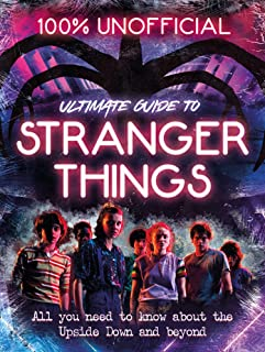 Stranger Things: 100% Unofficial – the Ultimate Guide to S