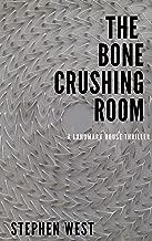 The Bone Crushing Room (Landmark House Thriller Book 1)