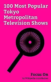 Focus On: 100 Most Popular Tokyo Metropolitan Television Shows: Dragon Ball Z, KonoSuba, Masamune-kun's Revenge, Little Witch Academia, Fullmetal Alchemist: ... Noragami, Highschool of the Dead, etc.