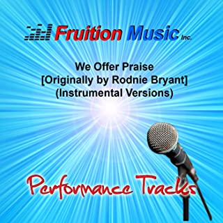 We Offer Praise (High Key) [Originally Performed by Rodnie Bryant] [Instrumental Version]