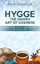 Hygge the Danish Art of Coziness: How to Be Happy and Joyful in Your Life (English Edition)