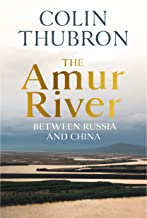 The Amur River: Between Russia and China (English Edition)