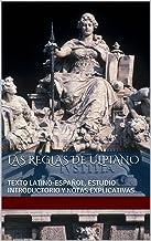 LAS REGLAS DE ULPIANO: TEXTO LATINO-ESPAÑOL, ESTUDIO INTRODUCTORIO Y NOTAS EXPLICATIVAS (Spanish Edition)
