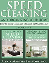 Speed Cleaning and Organizing Your Home: How to Easily Clean and Organize in Minutes a Day (2 books in 1)