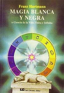 Magia blanca y Negra: O Ciencia de la Vida Finita e Infinita
