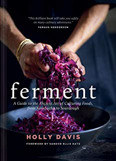 Ferment: A Guide to the Ancient Art of Culturing Foods, from Kombucha to Sourdough (Fermented Foods Cookbooks, Food Preser...