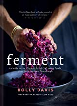 Ferment: A Guide to the Ancient Art of Culturing Foods, from Kombucha to Sourdough (Fermented Foods Cookbooks, Food Preservation, Fermenting Recipes)